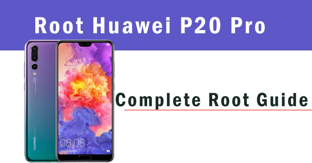 how to root huawei p20 pro